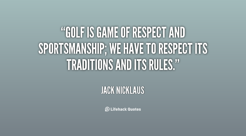 quote-Jack-Nicklaus-golf-is-game-of-respect-and-sportsmanship-135277_1